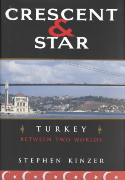 Crescent and Star: Turkey Between Two Worlds cover