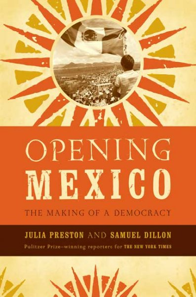 Opening Mexico: The Making of a Democracy cover