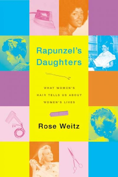 Rapunzel's Daughters: What Women's Hair Tells Us About Women's Lives cover