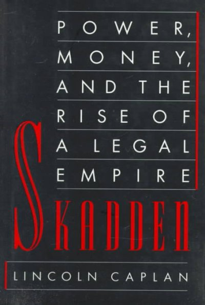 Skadden: Power, Money, and the Rise of a Legal Empire