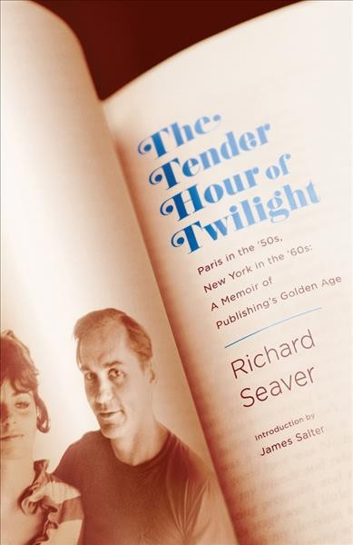 The Tender Hour of Twilight: Paris in the '50s, New York in the '60s: A Memoir of Publishing's Golden Age cover