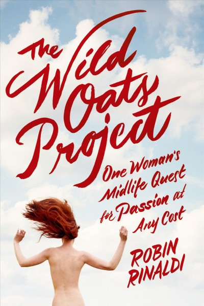 The Wild Oats Project: One Woman's Midlife Quest for Passion at Any Cost cover