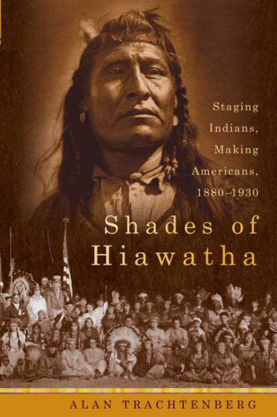 Shades of Hiawatha: Staging Indians, Making Americans, 1880-1930 cover