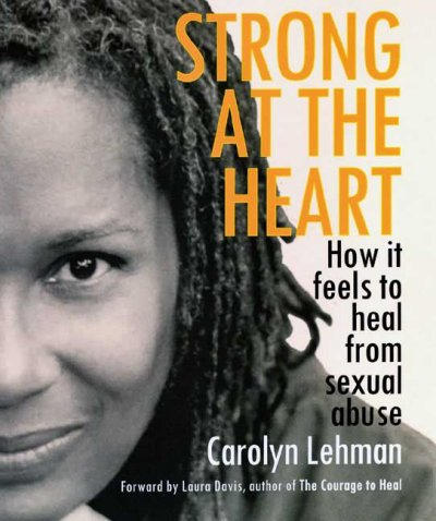 Strong at the Heart: How It Feels to Heal from Sexual Abuse cover
