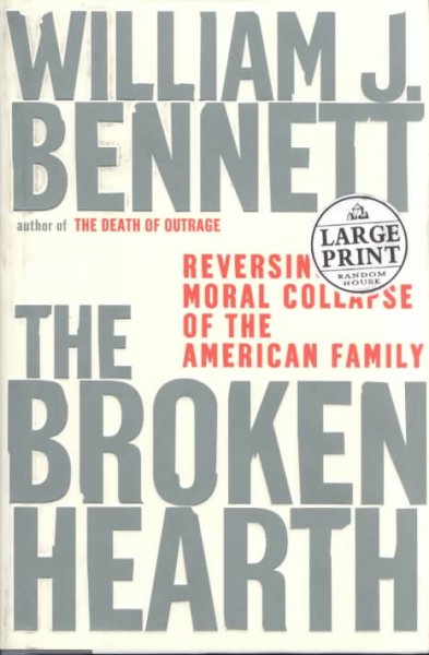 The Broken Hearth: Reversing the Moral Collapse of the American Family (Random House Large Print) cover
