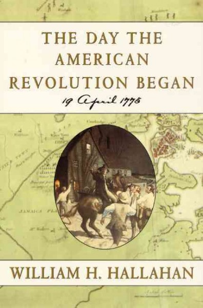 The Day the American Revolution Began : 19 April 1775 cover