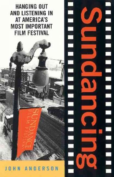Sundancing: Hanging Out And Listening In At America's Most Important Film Festival cover