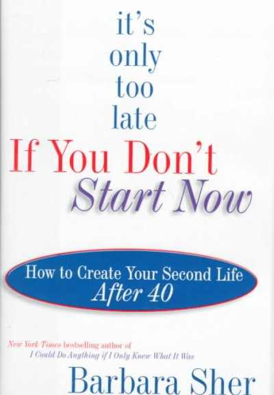 It's Only Too Late If You Don't Start Now : How to Create Your Second Life After Forty cover