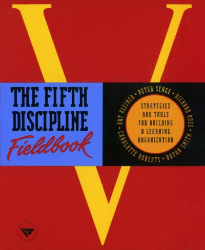 The Fifth Discipline Fieldbook: Strategies and Tools for Building a Learning Organization cover