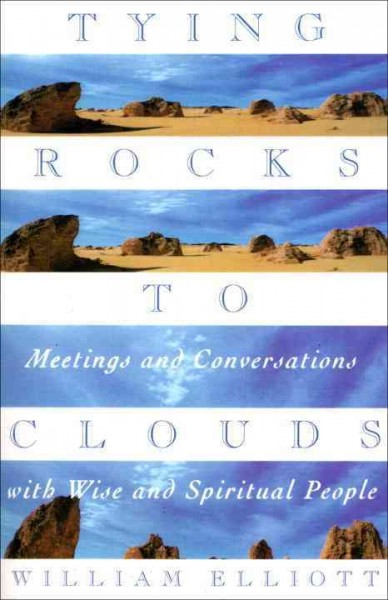 Tying Rocks to Clouds: Meetings and Conversations with Wise and Spiritual People cover