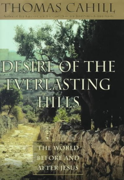 Desire of the Everlasting Hills: The World Before and After Jesus (Hinges of History) cover