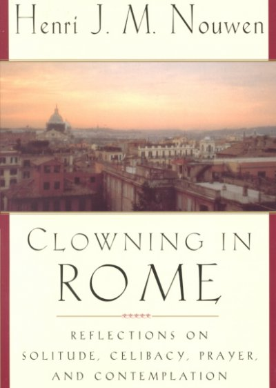 Clowning in Rome: Reflections on Solitude, Celibacy, Prayer, and Contemplation cover
