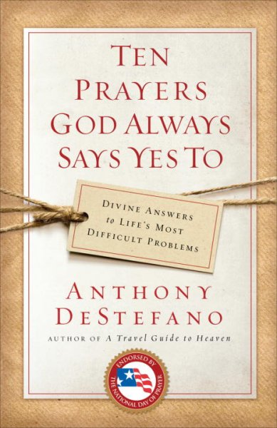 Ten Prayers God Always Says Yes To: Divine Answers to Life's Most Difficult Problems cover
