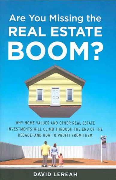 Are You Missing the Real Estate Boom?: The Boom Will Not Bust and Why Property Values Will Continue to Climb Through the End of the Decade - And How to Profit From Them cover