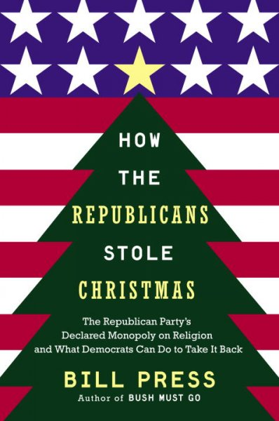 How the Republicans Stole Christmas: The Republican Party's Declared Monopoly on Religion and What Democrats Can Do to Take It Back cover