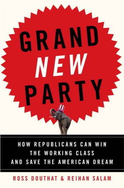 Grand New Party: How Republicans Can Win the Working Class and Save the American Dream cover