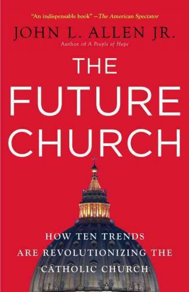 The Future Church: How Ten Trends Are Revolutionizing the Catholic Church cover