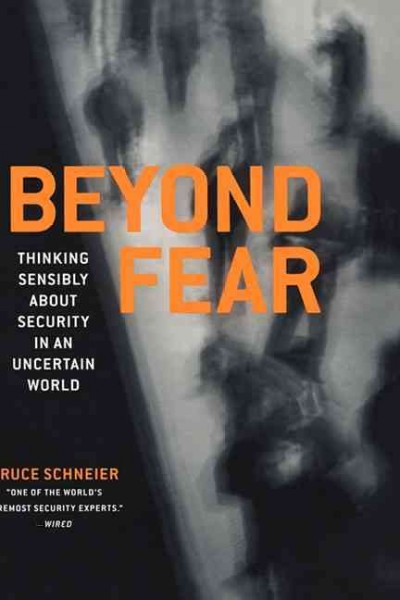 Beyond Fear: Thinking Sensibly About Security in an Uncertain World. cover