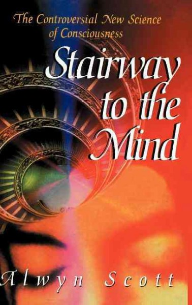 Stairway to the Mind: The Controversial New Science of Consciousness cover