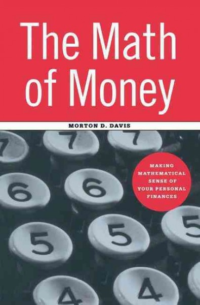 The Math of Money: Making Mathematical Sense of Your Personal Finances cover