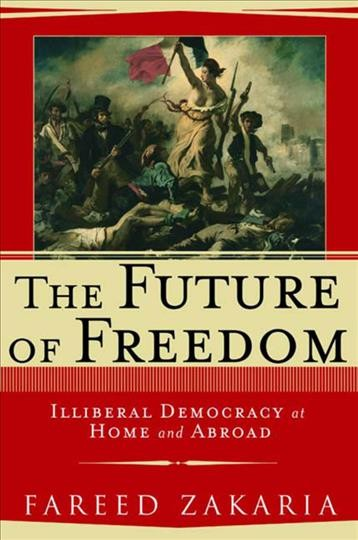 The Future of Freedom: Illiberal Democracy at Home and Abroad cover