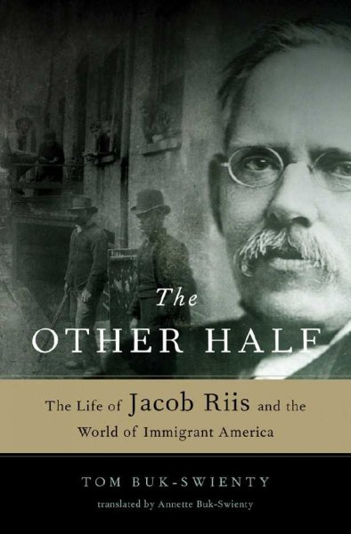 The Other Half: The Life of Jacob Riis and the World of Immigrant America cover