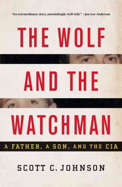 The Wolf and the Watchman: A Father, a Son, and the CIA cover