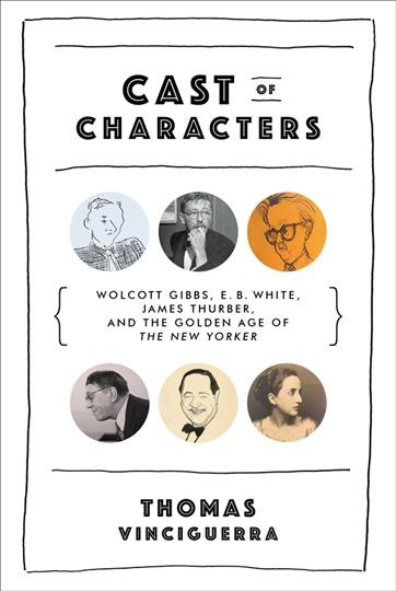Cast of Characters: Wolcott Gibbs, E. B. White, James Thurber, and the Golden Age of the New Yorker cover