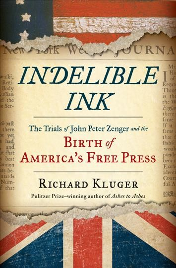 Indelible Ink: The Trials of John Peter Zenger and the Birth of America's Free Press cover