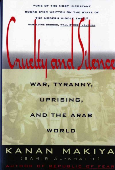 Cruelty and Silence: War, Tyranny, Uprising, and the Arab World cover
