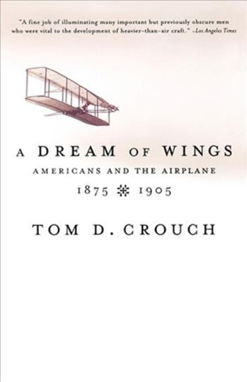 A Dream of Wings: Americans and the Airplane, 1875-1905 cover