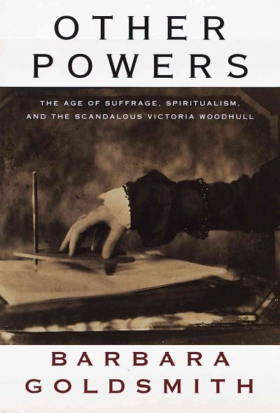 Other Powers: The Age of Suffrage, Spiritualism, and the Scandalous Victoria Woodhull cover