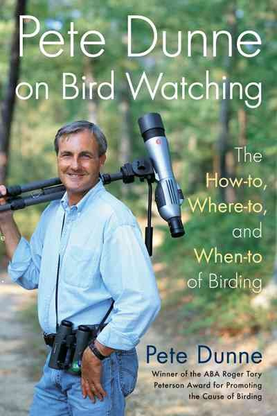 Pete Dunne on Bird Watching: The How-To, Where-To, Where-To, and When-To of Birding cover