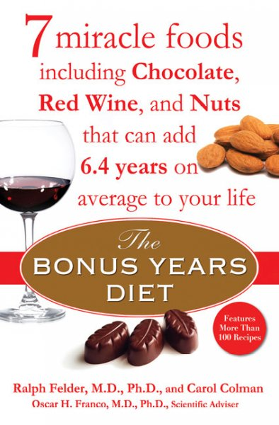 The Bonus Years Diet: 7 Miracle Foods Including Chocolate, Red Wine, and Nuts That Can Add 6.4 Yearson Average to Your Life cover