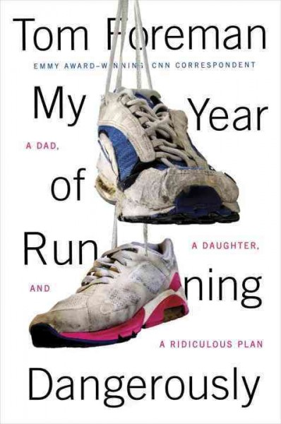 My Year of Running Dangerously: A Dad, a Daughter, and a Ridiculous Plan cover
