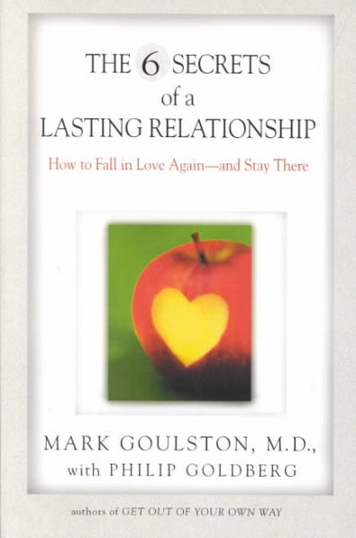The 6 Secrets of a Lasting Relationship: How to Fall in Love Again--and Stay There cover
