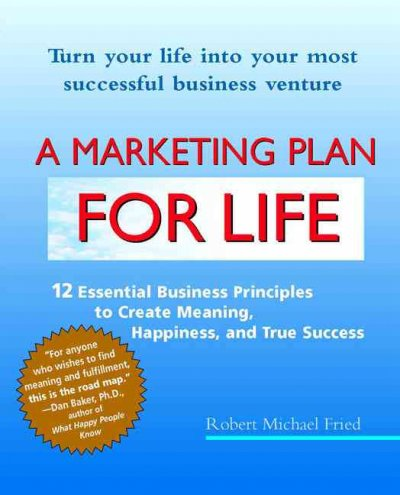 A Marketing Plan for Life: 12 Essential Business Principles to Create Meaning, Happiness, and True Success cover