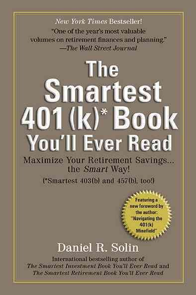 Smartest 401(k) Book You'll Ever Read: Maximize Your Retirement Savings...the Smart Way!