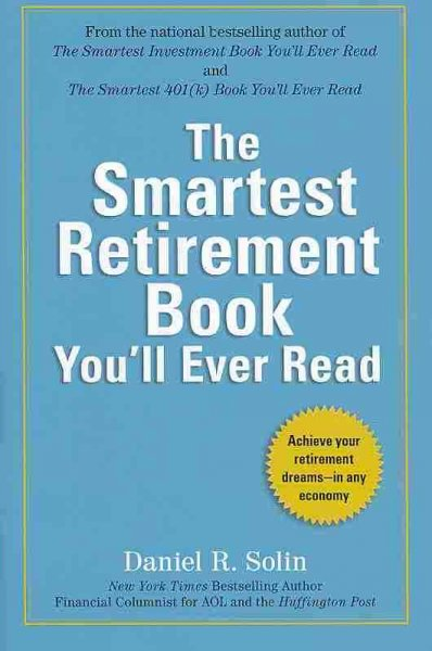 The Smartest Retirement Book You'll Ever Read: Achieve Your Retirement Dreams--in Any Economy
