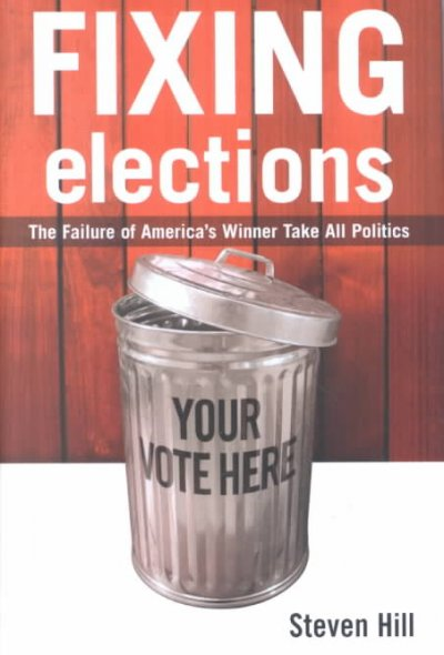 Fixing Elections: The Failure of America's Winner Take All Politics cover