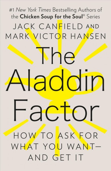 The Aladdin Factor: How to Ask for What You Want--and Get It cover
