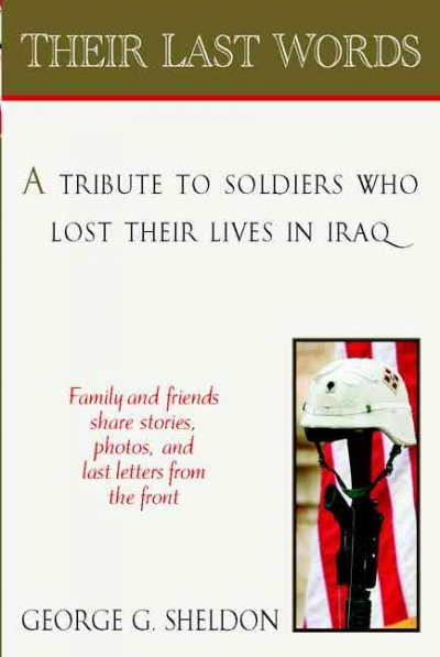 Their Last Words: A Tribute to Soldiers Who Lost Their Lives in Afghanistan and IraqFamilies and Friends Share Stories, Photos and Last LettersHome From the Front cover