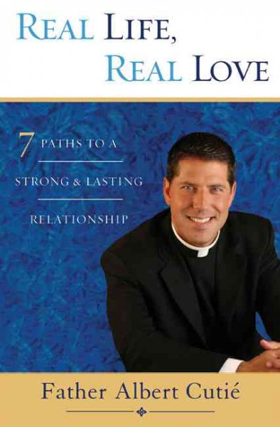 Real Life, Real Love: 7 Paths to a Strong, Lasting Relationship cover