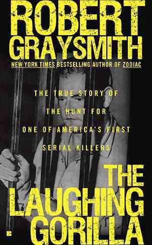 The Laughing Gorilla: The True Story of the Hunt for One of America's First Serial Killers cover