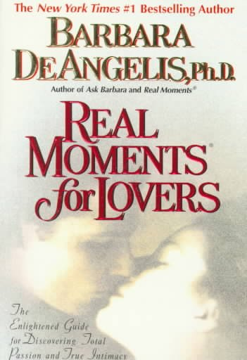 Real Moments for Lovers: The Enlightened Guide for Discovering Total Passion and True Intimacy cover