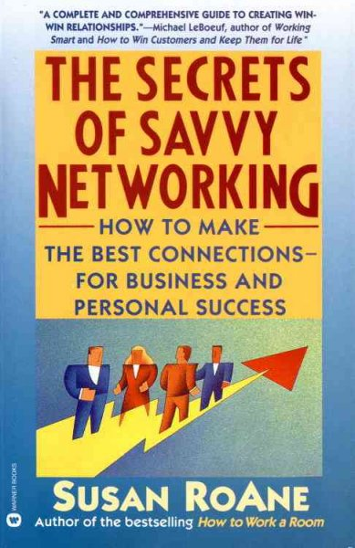 The Secrets of Savvy Networking: How to Make the Best Connections for Business and Personal Success cover