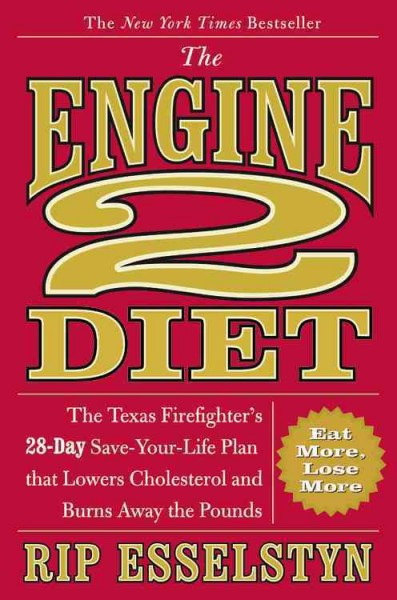The Engine 2 Diet: The Texas Firefighter's 28-Day Save-Your-Life Plan that Lowers Cholesterol and Burns Away the Pounds cover