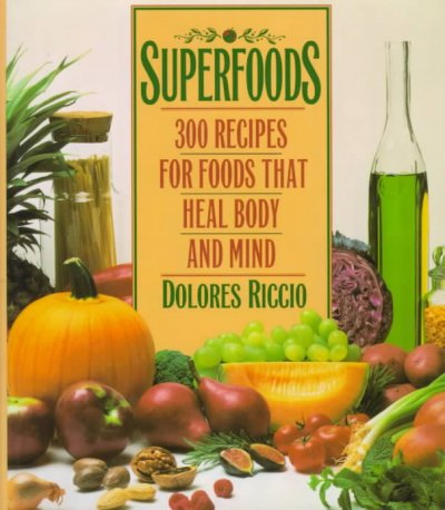 Superfoods: 300 Recipes for Foods That Heal Body and Mind cover