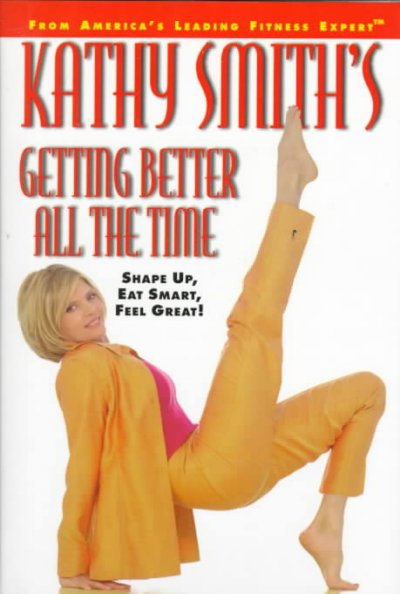 Kathy Smith's Getting Better All the Time: Shape Up, Eat Smart, Feel Great! cover