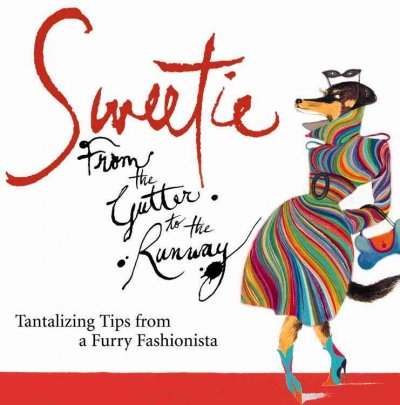 Sweetie: From the Gutter to the Runway Tantalizing Tips from a Furry Fashionista cover